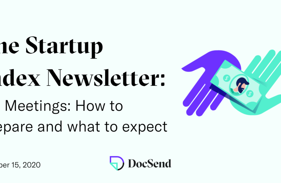 docsend startup index newsletter vc meetings how to prepare and what to expect
